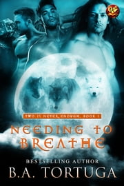 Needing To Breathe ebook by B.A. Tortuga