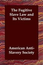 The Fugitive Slave Law And Its Victims ebook by