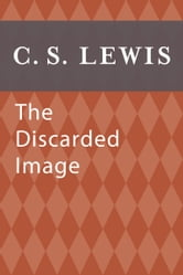 The Discarded Image - An Introduction to Medieval and Renaissance Literature ebook by C. S. Lewis