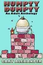 HUMPTY DUMPTY: AN ADULT ANTHOLOGY ebook by Gary Alexander