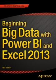 Beginning Big Data with Power BI and Excel 2013 - Big Data Processing and Analysis Using PowerBI in Excel 2013 ebook by Neil Dunlop