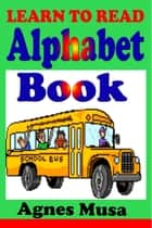 Learn To Read Alphabet Book ebook by Agnes Musa