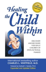 Healing the Child Within: Discovery and Recovery for Adult Children of Dysfunctional Families (Recovery Classics Edition) - Discovery and Recovery for Adult Children of Dysfunctional Families (Recovery Classics Edition) ebook by Cardwell Nuckols, Ph.D.,Charles Whitfield