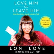 Love Him Or Leave Him, but Don't Get Stuck With the Tab - Hilarious Advice for Real Women audiobook by Loni Love