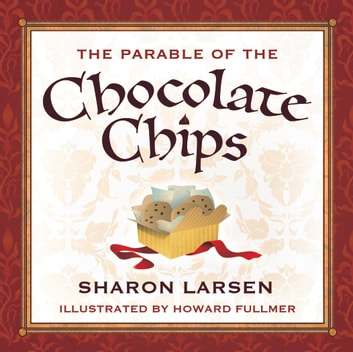 The Parable of the Chocolate Chips ebook by Sharon Larsen