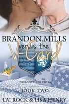 Brandon Mills versus the V-Card ebook by J.A. Rock, Lisa Henry