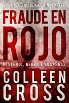 Fraude en rojo - Los misterios de Katerina Carter: Misterio Negra y Suspense ebook by Colleen Cross