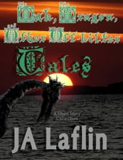 The Oak, The Dragon, and Other Off-Kilter Tales ebook by JA Laflin