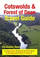 Cotswolds & Forest of Dean Travel Guide - Attractions, Eating, Drinking, Shopping & Places To Stay 電子書 by Christopher Reed