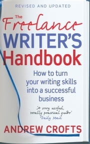 The Freelance Writer's Handbook - How to Turn your Writing Skills into a Successful Business ebook by Andrew Crofts