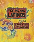 Yes! We Are Latinos - Poems and Prose About the Latino Experience ebook by Alma Flor Ada, F. Isabel Campoy, David Diaz
