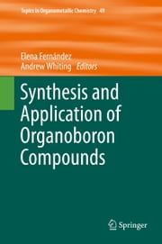Synthesis and Application of Organoboron Compounds 電子書籍 by Elena Fernández, Andrew Whiting