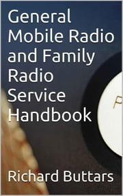 General Mobile Radio and Family Radio Service Handbook ebook by Richard Buttars