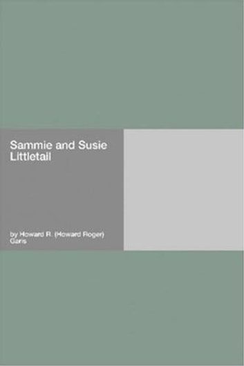Sammie And Susie Littletail ebook by Howard R. Garis