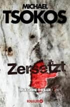 Zersetzt - True-Crime-Thriller eBook by Andreas Gößling, Michael Tsokos