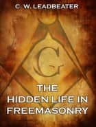 The Hidden Life in Freemasonry eBook by C. W. Leadbeater