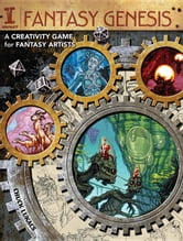 Fantasy Genesis: A Creativity Game for Fantasy Artists ebook by Lukacs, Chuck