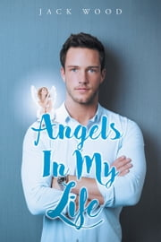 Angels in my Life ebook by Jack N Wood