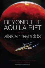 Beyond the Aquila Rift - The Best of Alastair Reynolds ebook by Alastair Reynolds