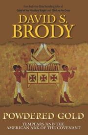 Powdered Gold - Templars and the American Ark of the Covenant ebook by David S. Brody