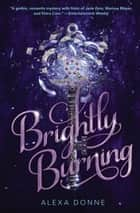 Brightly Burning ebook by Alexa Donne