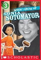 Scholastic Reader Level 3: When I Grow Up: Sonia Sotomayor ebook by Gerald Kelley, AnnMarie Anderson