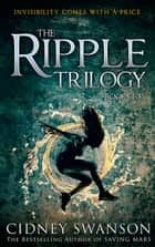 The Ripple Trilogy Box Set ebook by Cidney Swanson
