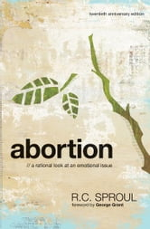 Abortion: A Rational Look at an Emotional issue, Revised ebook by R.C. Sproul