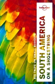 Lonely Planet South America on a shoestring ebook by Lonely Planet, Regis St Louis, Sandra Bao,...