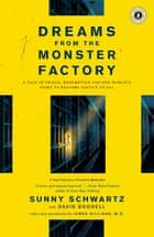 Dreams from the Monster Factory - A Tale of Prison, Redemption, and One Woman's Fight to Restore Justice to All ebook by Sunny Schwartz, David Boodell