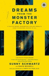 Dreams from the Monster Factory - A Tale of Prison, Redemption, and One Woman's Fight to Restore Justice to All ebook by Sunny Schwartz