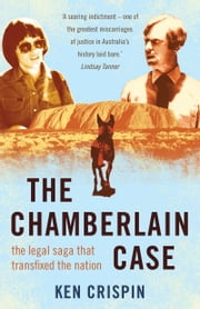 The Chamberlain Case - the legal saga that transfixed the nation ebook by Ken Crispin