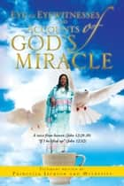 Eye to Eyewitnesses and Accounts of God's Miracle ebook by Princella Jackson