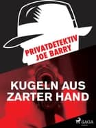 Privatdetektiv Joe Barry - Kugeln aus zarter Hand ebook by Joe Barry