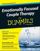 Emotionally Focused Couple Therapy For Dummies ebook by Brent Bradley,James Furrow