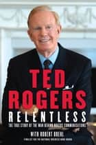 Relentless ebook by Ted Rogers,Robert Brehl
