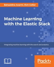 Machine Learning with the Elastic Stack ebook by Bahaaldine Azarmi, Rich Collier