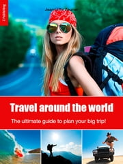 Travel around the world: the ultimate guide to plan your big trip! ebook by Jeannette Zeuner