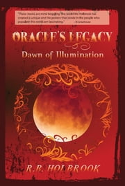 Oracle's Legacy: Dawn of Illumination (Book 3) ebook by R. B. Holbrook