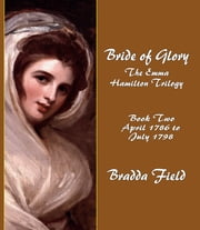 BRIDE OF GLORY: The Emma Hamilton Trilogy - Book Two: April 1786 to July 1798 ebook by Bradda Field