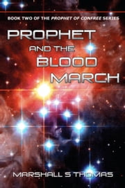 Prophet and the Blood March - Book Two of The Prophet of ConFree Series ebook by Marshall S Thomas