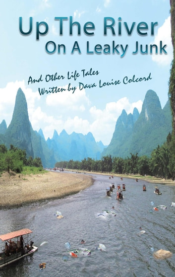 Up the River on a Leaky Junk and Other Life Tales ebook by Dava Louise Colcord