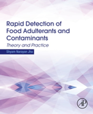 Rapid Detection of Food Adulterants and Contaminants - Theory and Practice ebook by Shyam Narayan Jha