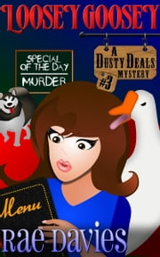 Loosey Goosey - Book 3 in Dusty Deals Mystery Series ebook by Rae Davies