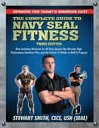 The Complete Guide to Navy Seal Fitness, Third Edition - Updated for Today's Warrior Elite ebook by Stewart Smith, USN (SEAL)