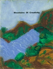 Mountains Of Creativity Lyrical Essay ebook by Ms Alfreda