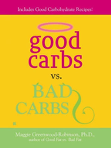 Good Carbs Vs. Bad Carbs ebook by Maggie Greenwood-Robinson