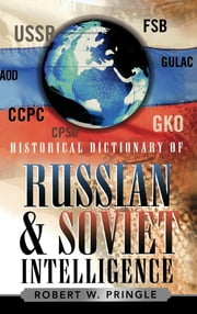 Historical Dictionary of Russian and Soviet Intelligence ebook by Robert W. Pringle