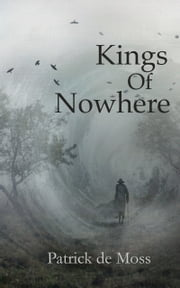 Kings of Nowhere ebook by Patrick de Moss