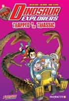 Dinosaur Explorers Vol. 4 - Trapped in the Triassic ebook by